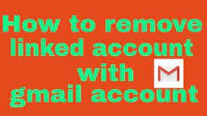 How do I Remove Linked Gmail Accounts